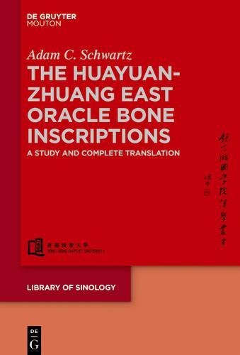 The Huayuanzhuang East Oracle Bone Inscriptions: A Study and Complete Translation (Library of Sinology, Band 3)