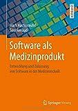 Software als Medizinprodukt: Entwicklung und Zulassung von Software in der Medizintechnik - Mark Hastenteufel, Sina Renaud