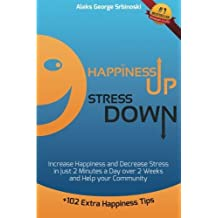 Happiness Up Stress Down: Increase Happiness and Decrease Stress in just 2 minutes a Day over 2 Weeks and Help your Community (Happiness, Stress Management and Goal Setting) (Volume 1) by Mr Aleks George Srbinoski (2015-01-01)