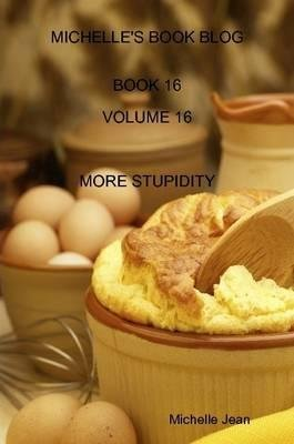 [(Michelle's Book Blog - Book 16 - Volume 16 - More Stupidity)] [Author: Michelle Jean] published on (May, 2014)