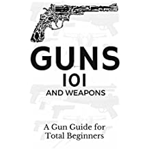 Guns: Weapons Guide for Total Beginners - Guns, Colts Revolvers and Rifles (Firearms training - Firearms for Beginners - Firearms Books Book 1) (English Edition)