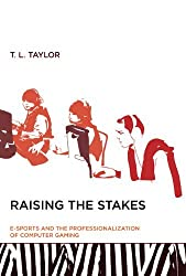 Raising the Stakes: E-Sports and the Professionalization of Computer Gaming by T. L. Taylor (2012-03-23)