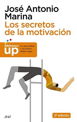 Los secretos de la motivación por José Antonio Marina