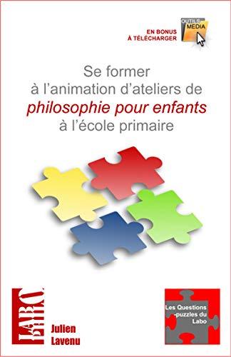 Couverture du livre Se former à l'animation d'ateliers de philosophie pour enfants à l'école primaire: de la moyenne section au cycle 3 (Les Questions-puzzles du Labo t. 2)