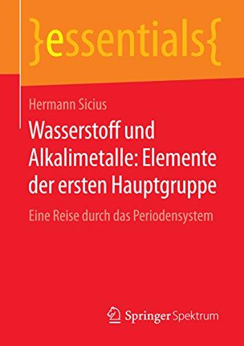 Wasserstoff Und Alkalimetalle Elemente Der Ersten Hauptgruppe Eine Reise Durch Das Periodensystem Essentials