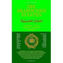 Die arabischen Staaten: Geschichte, Politik, Religion, Gesellschaft, Wirtschaft