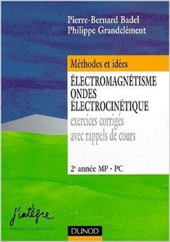 Electromagnétisme, ondes, électrocinétique : Exercices corrigés avec rappels de cours, 2e année MP-PC de Pierre-Bernard Badel ( 20 janvier 1999 ) par Pierre-Bernard Badel