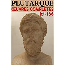 Plutarque - Oeuvres Complètes: lci-136