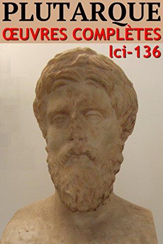 Plutarque - Oeuvres Complètes: lci-136 [Livre évolutif]