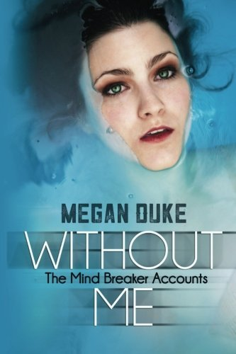 Without Me: Volume 1 (The Mind Breaker Accounts) by Megan Duke (2015-04-19)