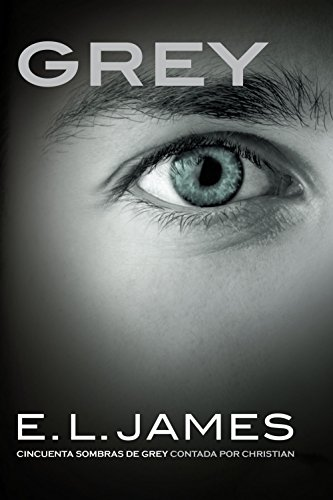 Grey («Cincuenta sombras» contada por Christian Grey 1): «Cincuenta sombras de Grey» contada por Christian por E.L. James