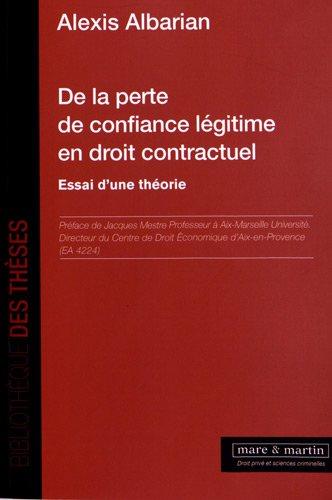 De la perte de confiance légitime en droit contractuel: Essai d'une théorie.