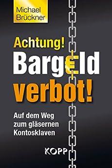 Achtung! Bargeldverbot!: Auf dem Weg zum gläsernen Kontosklaven