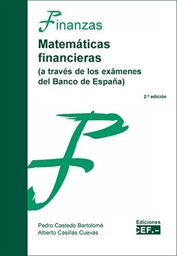 Matemáticas financieras (a través de los exámenes del Banco de España) por Pedro Castedo Bartolomé