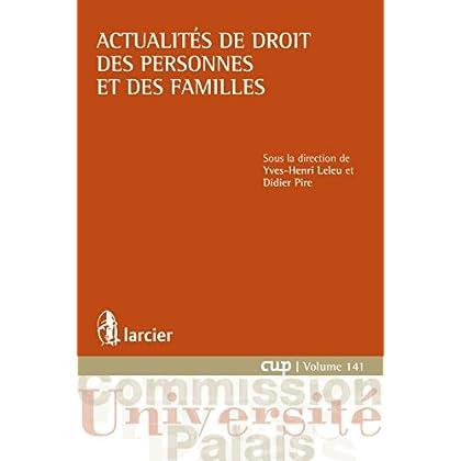 Actualités de droit des personnes et des familles (Commission Université-Palais (CUP) t. 141)