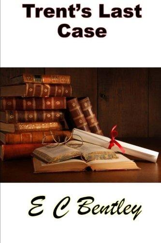 Trent's Last Case, The Original Novel: (E C Bentley Masterpiece Collection)
