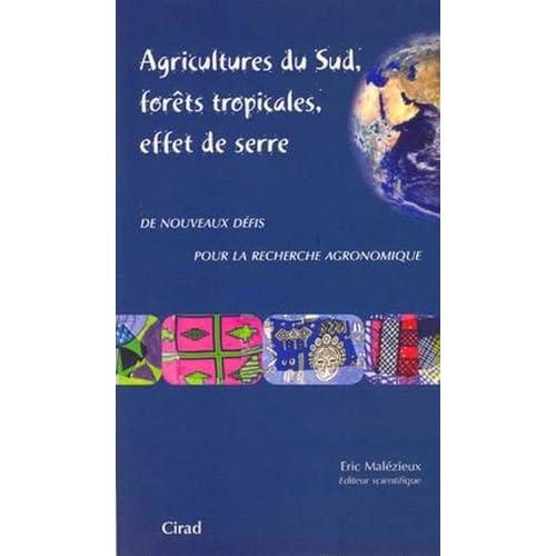Agricultures du sud, forêts tropicales, effet de serre: De nouveaux défis pour la recherche agronomique