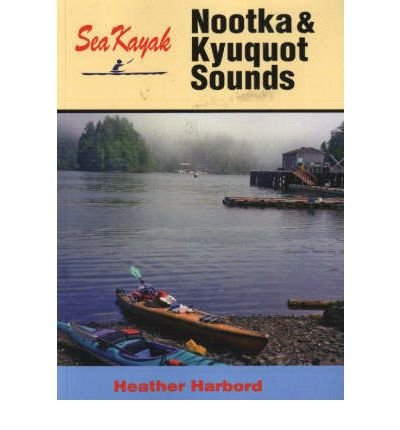[(Sea Kayak Nootka and Kyuquot Sounds)] [Author: Heather Harbord] published on (May, 2004)