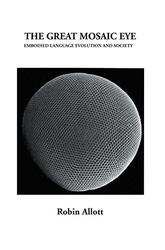 The Great Mosaic Eye: Embodied Language Evolution and Society