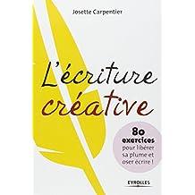 L'écriture créative: 80 exercices pour libérer sa plume et oser écrire !