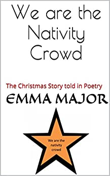 We are the Nativity Crowd: The christmas story told in poetry by [Major, Emma]