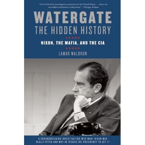 Watergate: The Hidden History: Nixon, The Mafia, and The CIA by Lamar Waldron (2013-06-11)