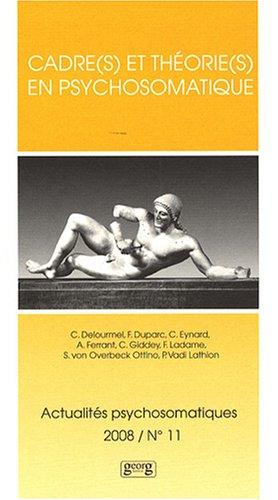 Actualités psychosomatiques, N° 11, 2008 : Cadre(s) et théorie(s) en psychosomatique