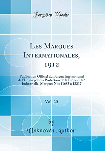 Les Marques Internationales, 1912, Vol. 20: Publication Officiel Du Bureau International de L'Union Pour La Protection de la Propriété Industrielle; Marques Nos 11685 à 13237 (Classic Reprint)