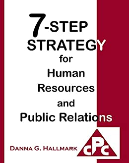7-Step Strategy for Human Resources and Public Relations (English Edition) von [Hallmark, Danna G., Schultheis, Dan]
