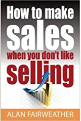 How to Make Sales When you Don't Like Selling Paperback