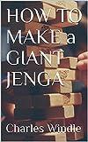 HOW TO MAKE a GIANT JENGA (English Edition)