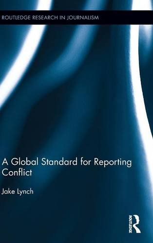 A Global Standard for Reporting Conflict (Routledge Research in Journalism)