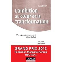 L'ambition au coeur de la transformation : Une leçon de management venue du Sud - Prix Manpower 2013 (Stratégies et management) (French Edition)