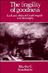 The Fragility of Goodness: Luck and Ethics in Greek Tragedy and Philosophy by Martha Craven Nussbaum (1986-02-20)