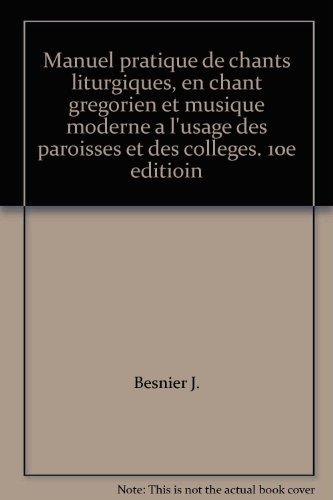 Manuel pratique de chants liturgiques, en chant gregorien et musique moderne a l'usage des paroisses et des colleges. 10e editioin