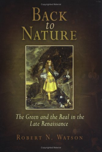 back-to-nature-the-green-and-the-real-in-the-late-renaissance-by-robert-n-watson-2006-01-01