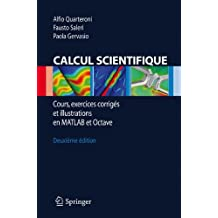 Calcul Scientifique: Cours, exercices corrigés et illustrations en Matlab et Octave (French Edition)