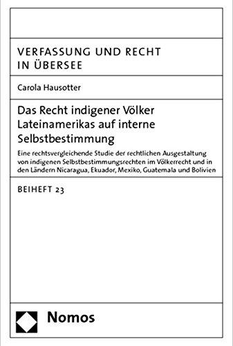 Das Recht indigener Völker Lateinamerikas auf interne Selbstbestimmung: Eine rechtsvergleichende Studie der rechtlichen Ausgestaltung von indigenen ... (Sonderhefte Verfassung Und Recht in Ubersee)