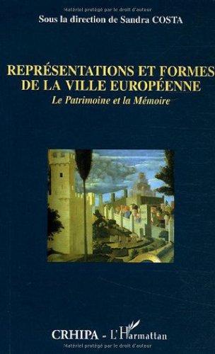 Représentations et formes de la ville européenne : Le Patrimoine et la Mémoire par Sandra Costa, Collectif