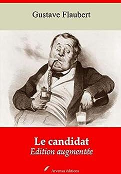 Le Candidat | Edition Intégrale Et Augmentée: Nouvelle Édition 2019 Sans Drm por Gustave Flaubert