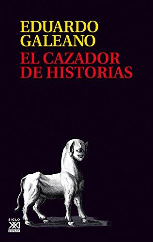 El cazador de historias (Biblioteca Eduardo Galeano) por Eduardo Galeano