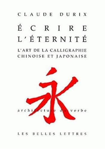 Écrire l'éternité: L'art de la calligraphie chinoise et japonaise.
