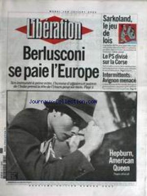LIBERATION [No 6883] du 01/07/2003 - BERLUSCONI SE PAIE L'EUROPE - SARKOZI - LE PS DIVISE SUR LA CORSE - INTERMITTENTS - AVIGNON MENACE - HEPBURN AMERICAN QUEEN. par Collectif
