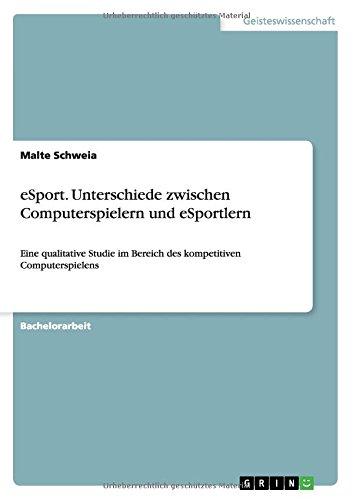 eSport. Unterschiede zwischen Computerspielern und eSportlern: Eine qualitative Studie im Bereich des kompetitiven Computerspielens