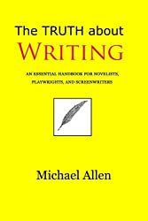The Truth about Writing: An essential handbook for novelists, playwrights, and screenwriters