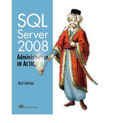 [ SQL SERVER 2008 ADMINISTRATION IN ACTION - IPS ] By Colledge, Rod ( Author ) Aug- 2009 [ Paperback ]
