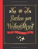 Backen zu Weihnachten: Das personalisierte Rezeptbuch zum Selberschreiben für die besten 120 Weihnachtsplätzchen, Lebkuchen, etc. - ca. A4 Softcover (leeres Backbuch)