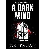 Ragan, T R [ A Dark Mind (Lizzy Gardner Novels #03) ] [ A DARK MIND (LIZZY GARDNER NOVELS #03) ] Jun - 2013 { Paperback }