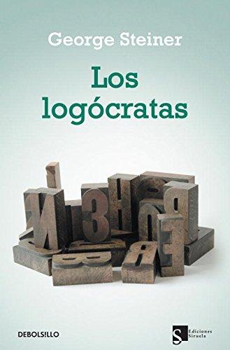 Los logócratas (ENSAYO-FILOSOFIA) por George Steiner