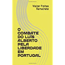O COMBATE DO LUÍS ALBERTO PELA LIBERDADE EM PORTUGAL